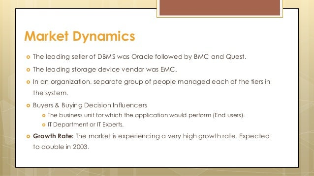  The leading seller of DBMS was Oracle followed by BMC and Quest.  The leading storage device vendor was EMC.  In an or...