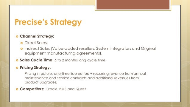  Channel Strategy:  Direct Sales.  Indirect Sales (Value-added resellers, System integrators and Original equipment man...