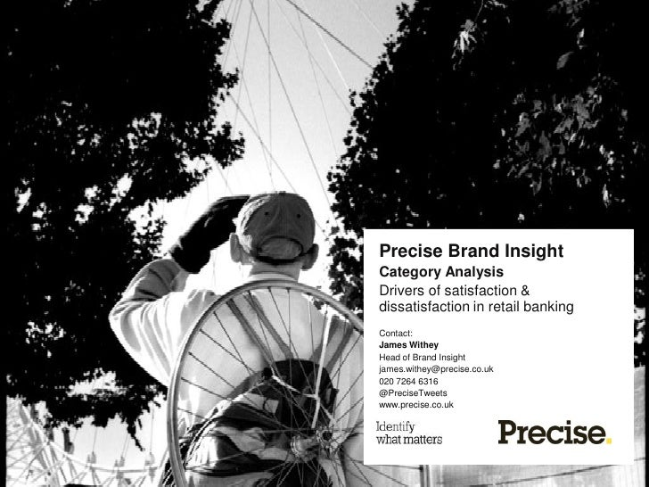 Precise Brand InsightCategory AnalysisDrivers of satisfaction &dissatisfaction in retail bankingContact:James WitheyHead o...