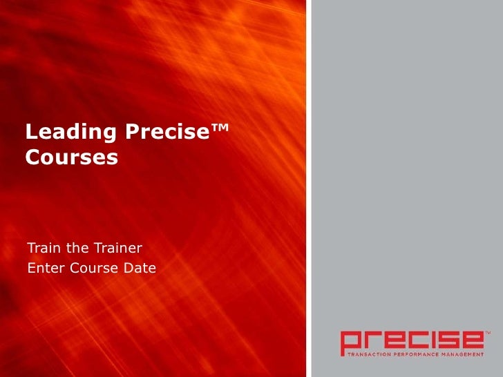 Leading Precise™ Courses Train the Trainer Enter Course Date