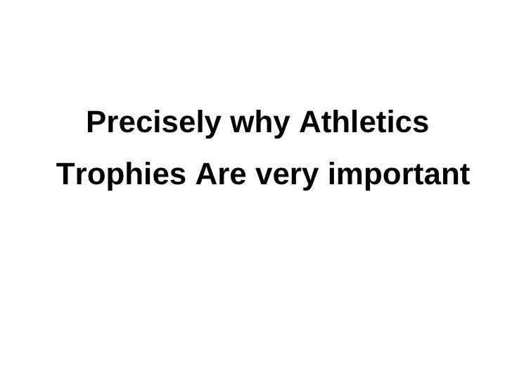Precisely why AthleticsTrophies Are very important