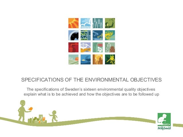 SPECIFICATIONS OF THE ENVIRONMENTAL OBJECTIVES The specifications of Sweden's sixteen environmental quality objectives exp...
