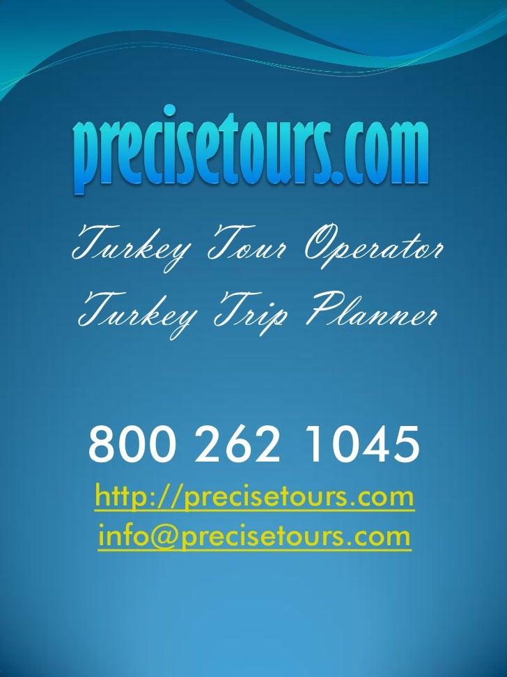Turkey Tour OperatorTurkey Trip Planner 800 262 1045 http://precisetours.com info@precisetours.com