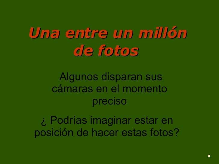 Una entre un millón de fotos Algunos disparan sus cámaras en el momento preciso ¿ Podrías imaginar estar en posición de ha...