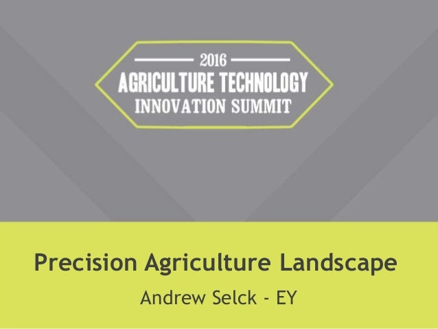 Precision Agriculture Landscape Andrew Selck - EY