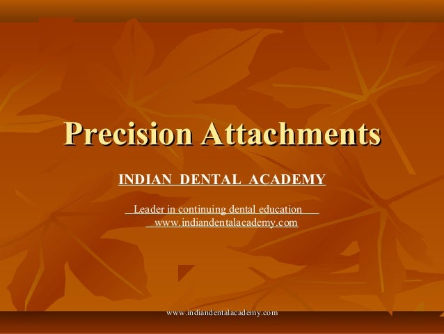 Precision AttachmentsPrecision Attachments INDIAN DENTAL ACADEMY Leader in continuing dental education www.indiandentalaca...