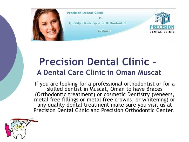 Precision Dental Clinic –  A Dental Care Clinic in Oman Muscat If you are looking for a professional orthodontist or for a...