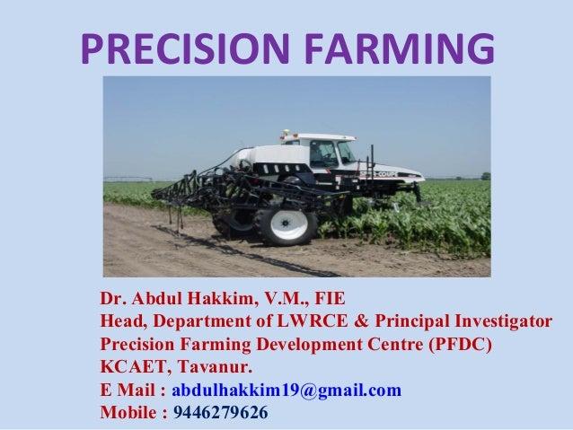PRECISION FARMING Dr. Abdul Hakkim, V.M., FIE Head, Department of LWRCE & Principal Investigator Precision Farming Develop...