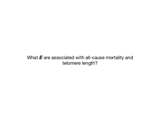 What E are associated with all-cause mortality and   telomere length?