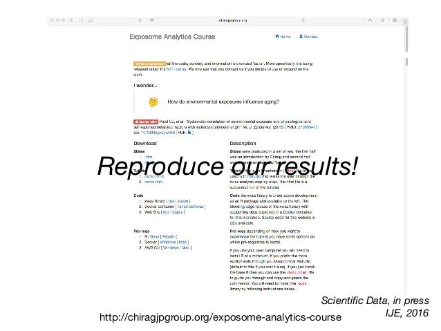 http://chiragjpgroup.org/exposome-analytics-course Scientific Data, in press IJE, 2016 Reproduce our results!