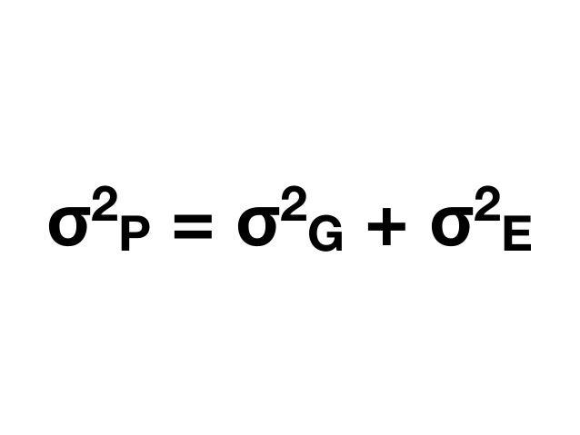 σ2 P = σ2 G + σ2 E