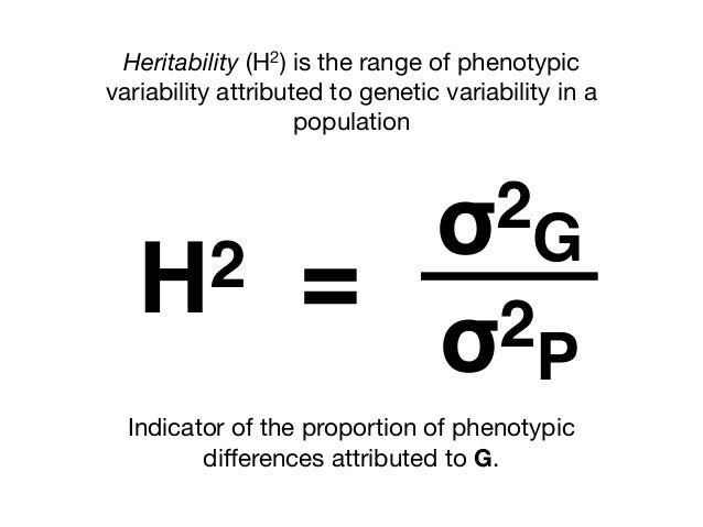 σ2 G σ2P H2 = Heritability (H2) is the range of phenotypic variability attributed to genetic variability in a population I...