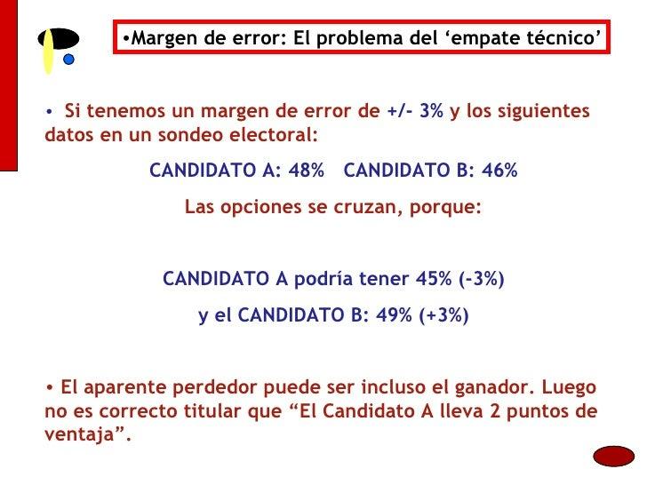 <ul><li>Margen de error: El problema del 'empate técnico' </li></ul><ul><li>Si tenemos un margen de error de  +/- 3%  y lo...