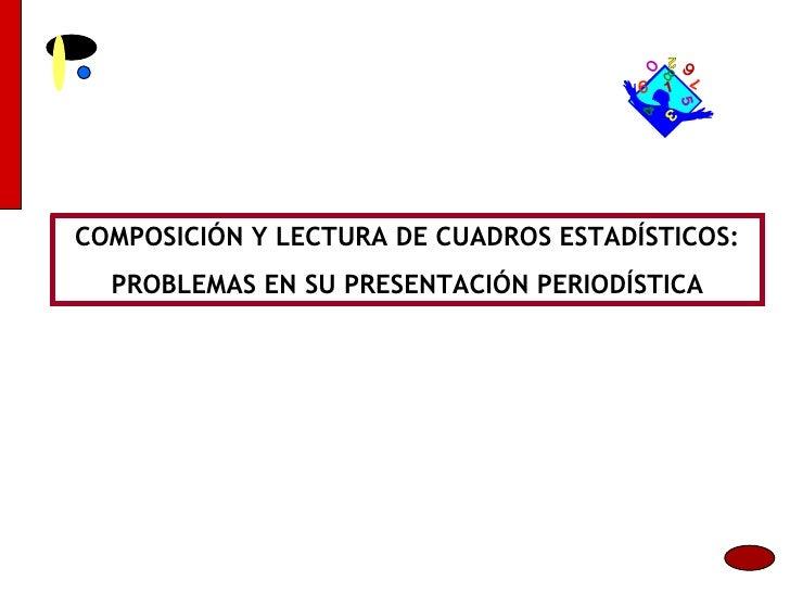 COMPOSICIÓN Y LECTURA DE CUADROS ESTADÍSTICOS: PROBLEMAS EN SU PRESENTACIÓN PERIODÍSTICA