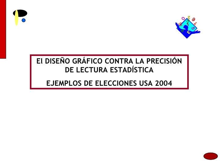 El DISEÑO GRÁFICO CONTRA LA PRECISIÓN DE LECTURA ESTADÍSTICA EJEMPLOS DE ELECCIONES USA 2004