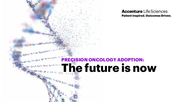 PRECISION ONCOLOGY ADOPTION: The future is now