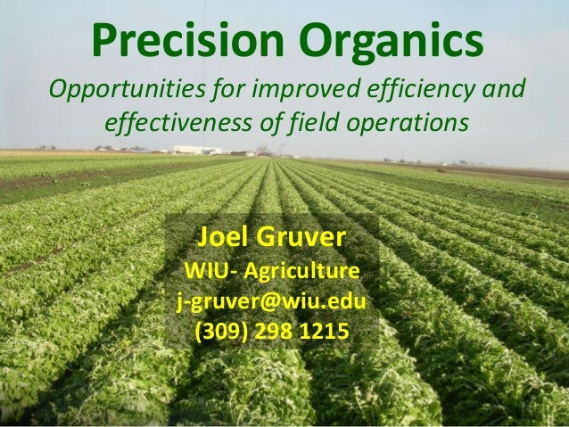 Precision OrganicsOpportunities for improved efficiency and    effectiveness of field operations            Joel Gruver   ...