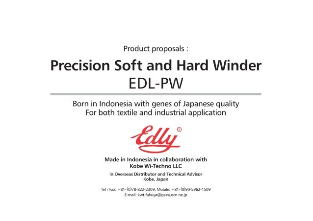 Product proposals :   Precision Soft and Hard Winder EDL-PW  Born in Indonesia with genes of Japanese quality For both tex...