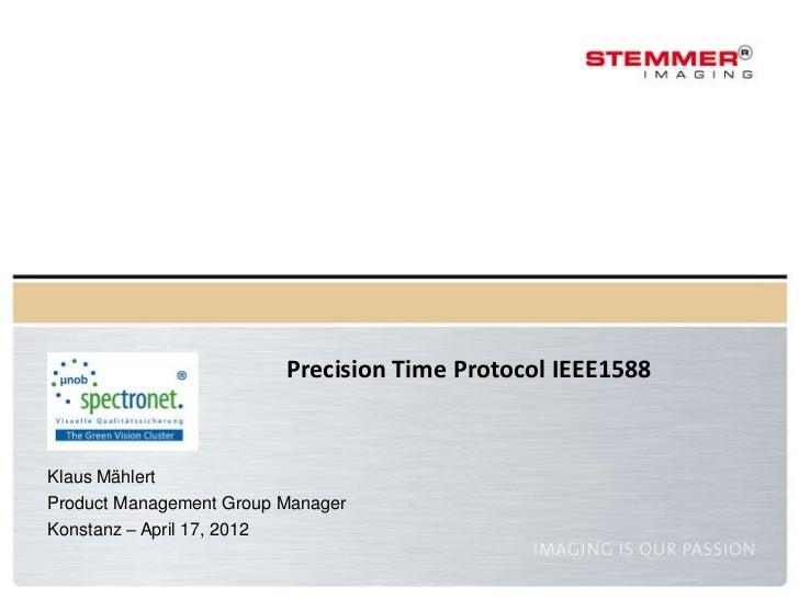 Precision Time Protocol IEEE1588Klaus MählertProduct Management Group ManagerKonstanz – April 17, 2012