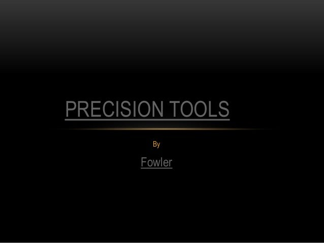 PRECISION TOOLS By  Fowler