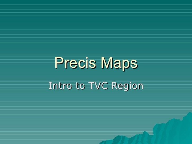 Precis Maps Intro to TVC Region