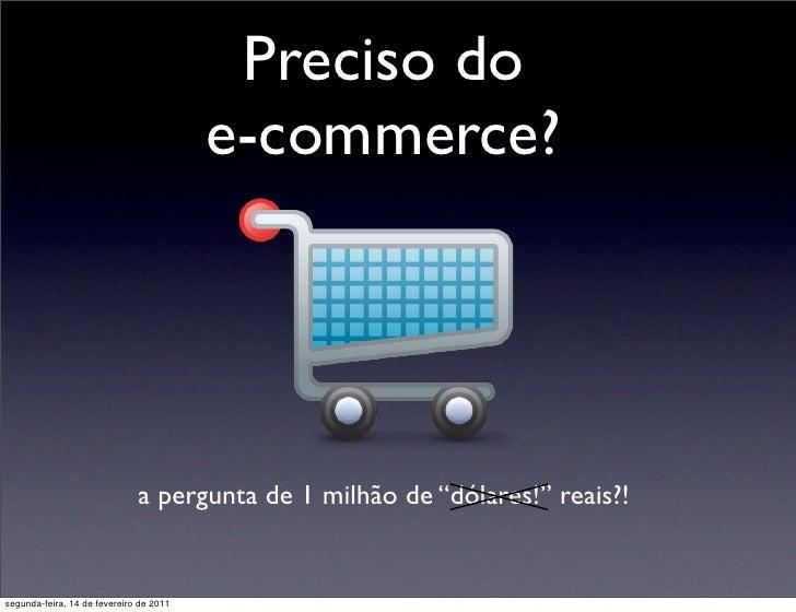 """Preciso do                                         e-commerce?                              a pergunta de 1 milhão de """"dól..."""