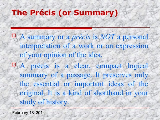 The Précis (or Summary)     A summary or a précis is NOT a personal interpretation of a work or an expression of your op...