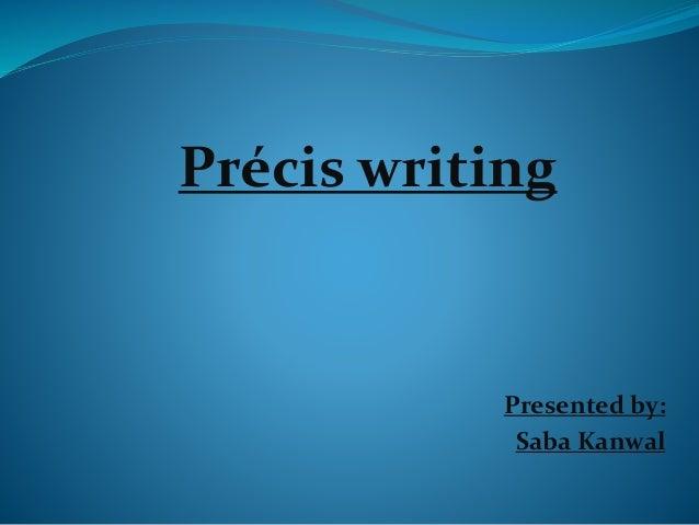 Précis writing Presented by: Saba Kanwal