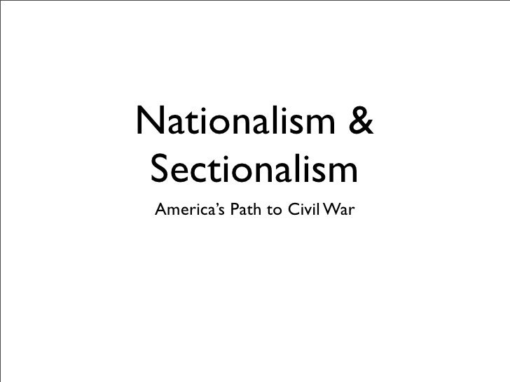 Nationalism  Sectionalism  America's Path to Civil War