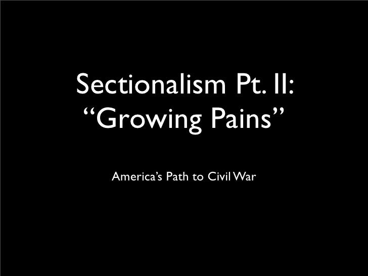 "Sectionalism Pt. II: ""Growing Pains""    America's Path to Civil War"