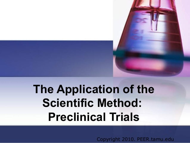 The Application of the Scientific Method:  Preclinical Trials           Copyright 2010. PEER.tamu.edu