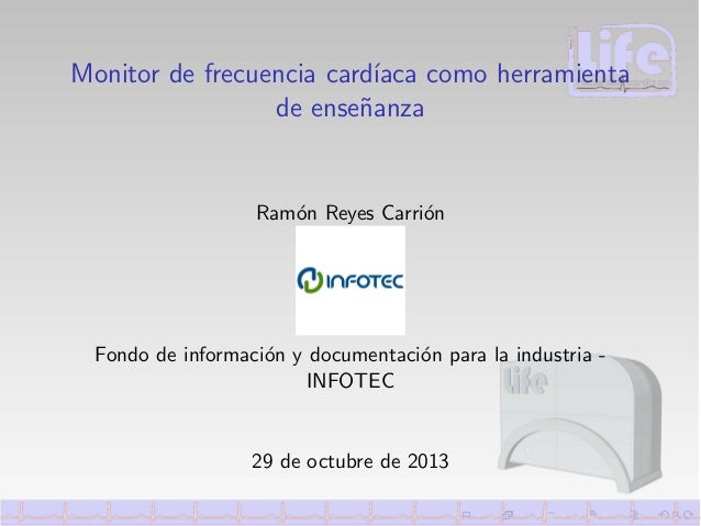 Monitor de frecuencia card´ ıaca como herramienta de ense˜anza n  Ram´n Reyes Carri´n o o  Fondo de informaci´n y document...
