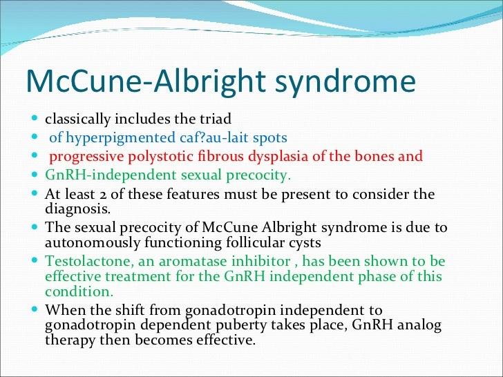 McCune-Albright syndrome <ul><li>classically includes the triad </li></ul><ul><li>of hyperpigmented caf?au-lait spots </li...