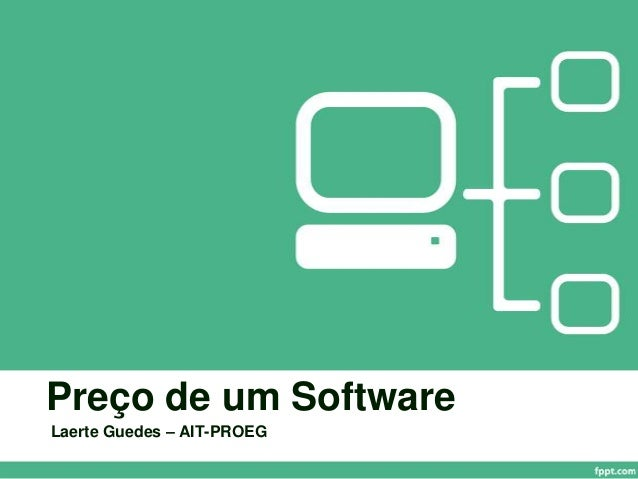 Preço de um SoftwareLaerte Guedes – AIT-PROEG