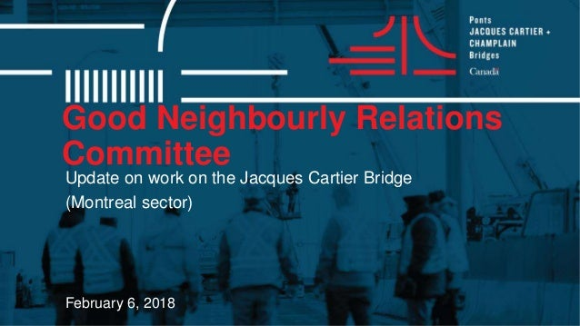 Good Neighbourly Relations Committee February 6, 2018 Update on work on the Jacques Cartier Bridge (Montreal sector)