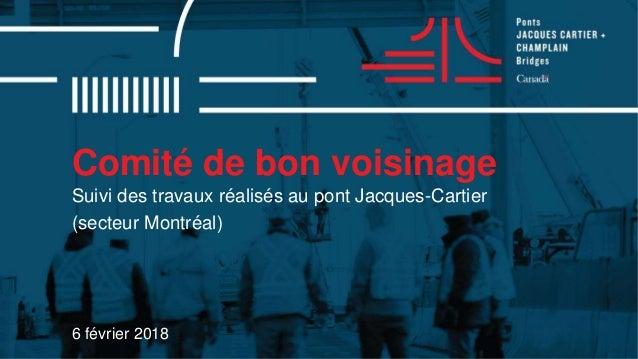 Comité de bon voisinage 6 février 2018 Suivi des travaux réalisés au pont Jacques-Cartier (secteur Montréal)