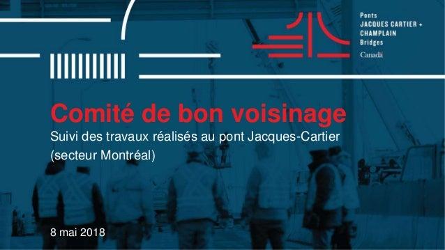 Comité de bon voisinage 8 mai 2018 Suivi des travaux réalisés au pont Jacques-Cartier (secteur Montréal)