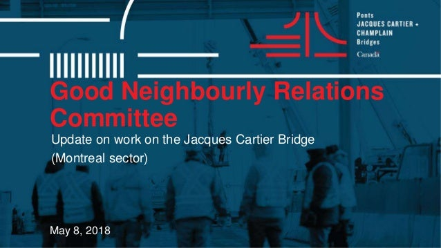 Good Neighbourly Relations Committee May 8, 2018 Update on work on the Jacques Cartier Bridge (Montreal sector)