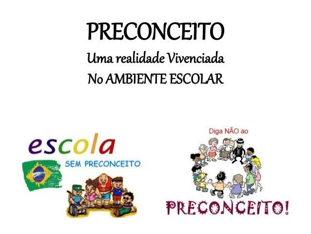 PRECONCEITO Uma realidade Vivenciada No AMBIENTE ESCOLAR