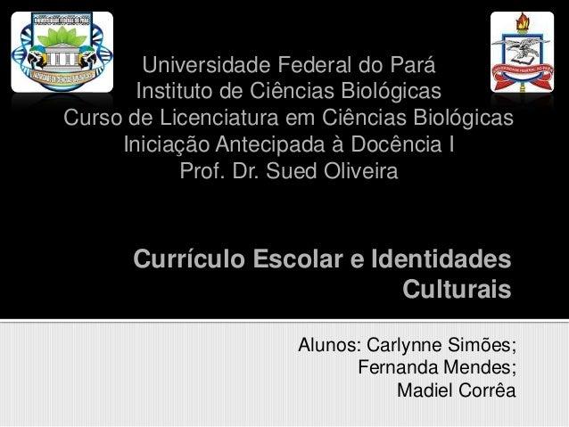 Universidade Federal do Pará       Instituto de Ciências BiológicasCurso de Licenciatura em Ciências Biológicas     Inicia...