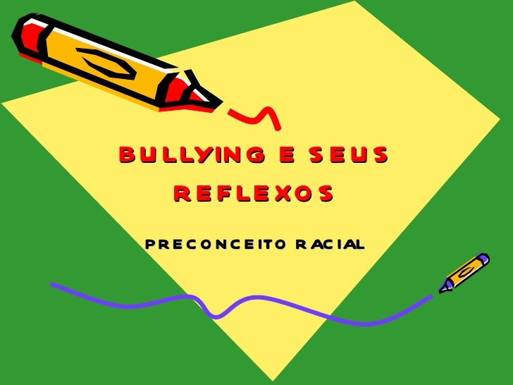 BULLYING E SEUS REFLEXOS PRECONCEITO RACIAL