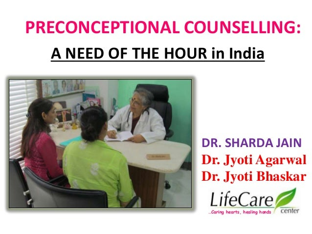PRECONCEPTIONAL COUNSELLING: A NEED OF THE HOUR in India …Caring hearts, healing hands DR. SHARDA JAIN Dr. Jyoti Agarwal D...