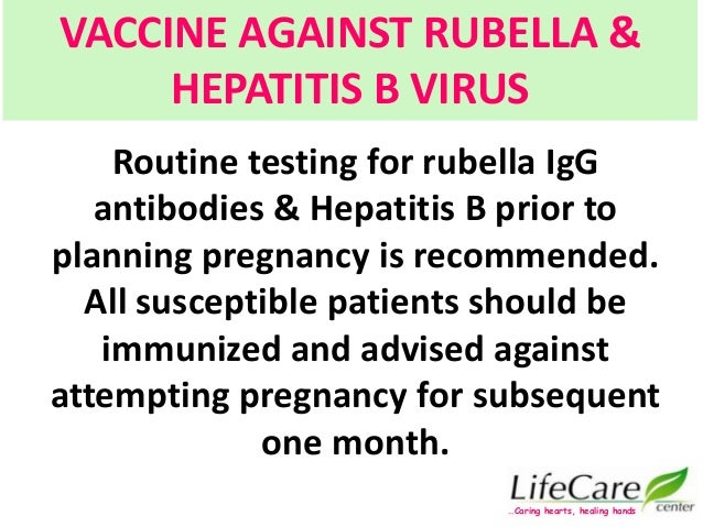 Routine testing for rubella IgG antibodies & Hepatitis B prior to planning pregnancy is recommended. All susceptible patie...