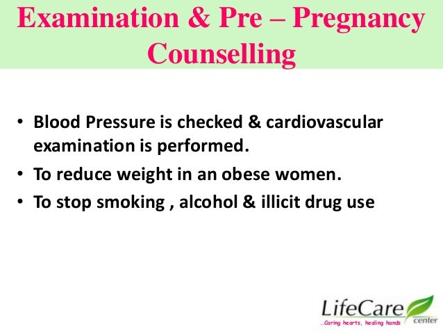 Examination & Pre – Pregnancy Counselling • Blood Pressure is checked & cardiovascular examination is performed. • To redu...