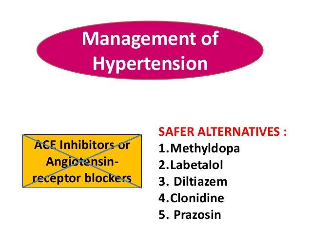 SAFER ALTERNATIVES : 1.Methyldopa 2.Labetalol 3. Diltiazem 4.Clonidine 5. Prazosin ACE Inhibitors or Angiotensin- receptor...
