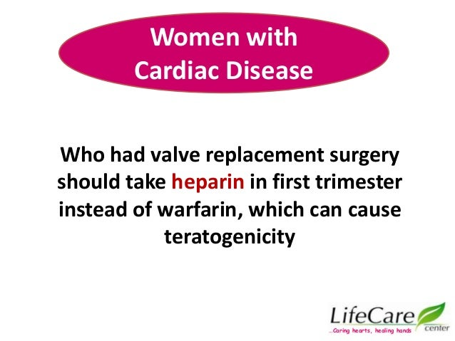 Who had valve replacement surgery should take heparin in first trimester instead of warfarin, which can cause teratogenici...
