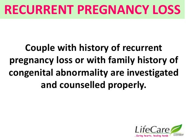 Couple with history of recurrent pregnancy loss or with family history of congenital abnormality are investigated and coun...