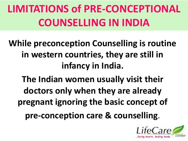LIMITATIONS of PRE-CONCEPTIONAL COUNSELLING IN INDIA While preconception Counselling is routine in western countries, they...
