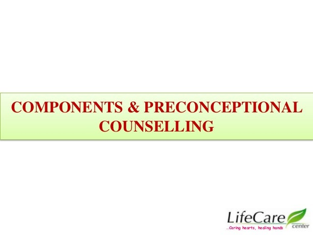 COMPONENTS & PRECONCEPTIONAL COUNSELLING …Caring hearts, healing hands