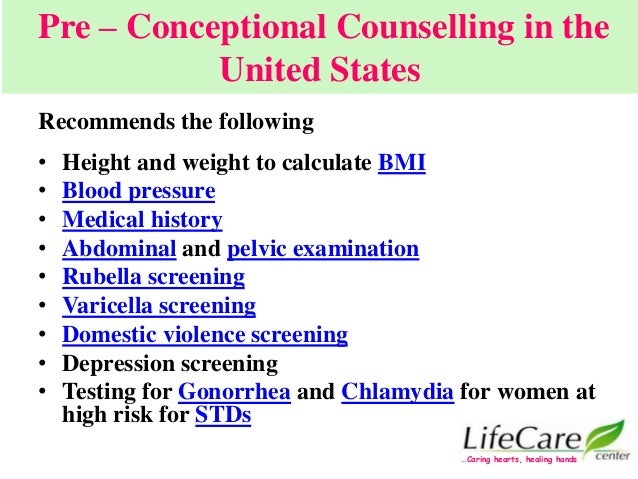 Pre – Conceptional Counselling in the United States Recommends the following • Height and weight to calculate BMI • Blood ...